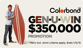 If you've installed COLORBOND® steel, check out the entry details at colorbond.com/genuwin and you could win $000s!